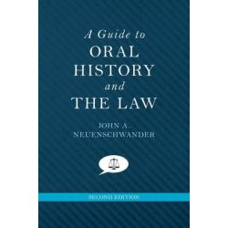 A Guide to Oral History and the Law, Oxford Oral History Series by John A. Neuenschwander, 9780199342518.