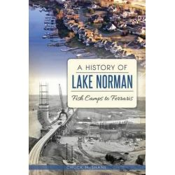A History of Lake Norman, Fish Camps to Ferraris by Chuck McShane, 9781626195028.