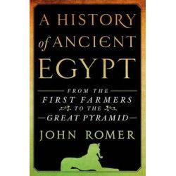 A History of Ancient Egypt, From the First Farmers to the Great Pyramid by John Romer, 9781250030115.