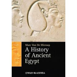 A History of Ancient Egypt, Blackwell History of the Ancient World by Marc Van De Mieroop, 9781405160704.