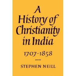 A History of Christianity in India: 1707-1858 v.2, 1707-1858 by Stephen Neill, 9780521893329.