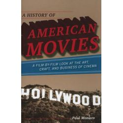 A History of American Movies, a Film-by-film Look at the Art, Craft, and Business of Cinema by Paul Monaco, 9780810874343.