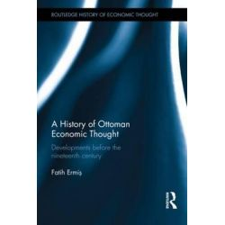 A History of Ottoman Economic Thought, Developments Before the Nineteenth Century by Faith Ermis, 9780415540063.