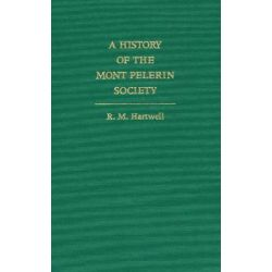 A History of the Mont Pelerin Society by Ronald Max Hartwell, 9780865971363.