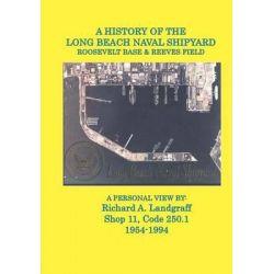 A History of the Long Beach Naval Shipyard, Roosevelt Base & Reeves Field N.A.S. by MR Richard a Landgraff, 9781448648528.