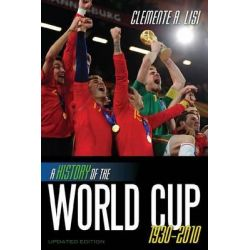 A History of the World Cup, 1930-2010 by Clemente Angelo Lisi, 9780810877535.