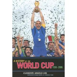 A History of the World Cup, 1930-2006 by Clemente Angelo Lisi, 9780810859050.