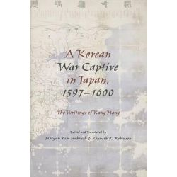 A Korean War Captive in Japan, 1597--1600, The Writings of Kang Hang by JaHyun Kim Haboush, 9780231163705.