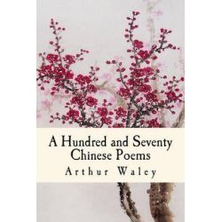 A Hundred and Seventy Chinese Poems by Arthur Waley, 9781484084564.