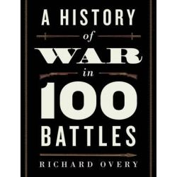 A History of War in 100 Battles by Professor of History Richard Overy, 9780199390717.