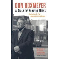 A Knack for Knowing Things, Stories from St. Paul Neighborhoods and Beyond by Don Boxmeyer, 9780873514651.