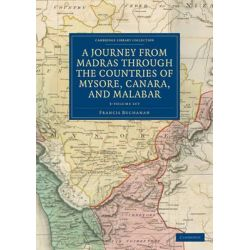 A Journey from Madras Through the Countries of Mysore, Canara, and Malabar - 3 Volume Set, Cambridge Library Collection - History by Francis Buchanan, 9781108116305.