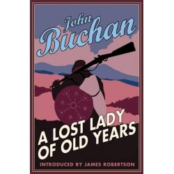 A Lost Lady of Old Years, A Romance by John Buchan, 9781846972034.