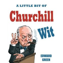 A Little Bit of Churchill Wit, Wit by Edward Green, 9781849533072.