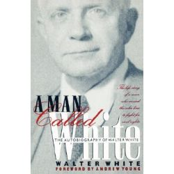 A Man Called White, The Autobiography of Walter White by Walter Francis White, 9780820316987.