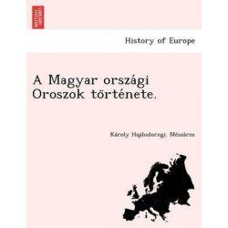 A Magyar Orsza GI Oroszok to Rte Nete. by K Roly Hajdudorogi Me Sza Ros, 9781249016267.