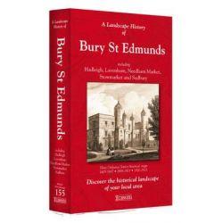 A Landscape History of Bury St Edmunds (1805-1921) - LH3-155, Three Historical Ordnance Survey Maps, 9781847368942.