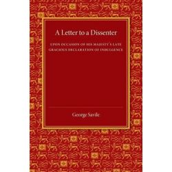 A Letter to a Dissenter, Upon Occasion of His Majesty's Late Gracious Declaration of Indulgence by George Savile, 9781107453548.