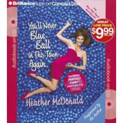 You'll Never Blue Ball in This Town Again, One Woman's Painfully Funny Quest to Give It Up Audio Book (Audio CD) by Heather McDonald, 9781455828371. Buy the audio book online.