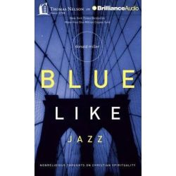 Blue Like Jazz, Nonreligious Thoughts on Christian Spirituality Audio Book (Audio CD) by Donald Miller, 9781480554054. Buy the audio book online.