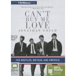 Can't Buy Me Love, The Beatles, Britain, and America Audio Book (Audio CD) by Jonothan Gould, 9781743155486. Buy the audio book online.