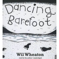 Dancing Barefoot, Five Short But True Stories about Life in the So-Called Space Age Audio Book (Audio CD) by Wil Wheaton, 9781482998894. Buy the audio book online.