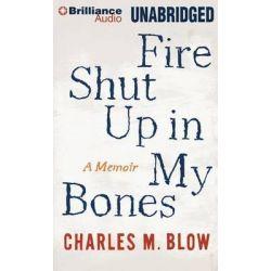 Fire Shut Up in My Bones, A Memoir Audio Book (Audio CD) by Charles M Blow, 9781491530214. Buy the audio book online.