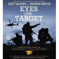 Eyes on Target, Inside Stories from the Brotherhood of the U.S. Navy Seals Audio Book (Audio CD) by Scott McEwen, 9781478952404. Buy the audio book online.