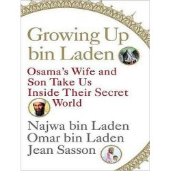 Growing Up Bin Laden: Osama's Wife and Son Take Us Inside Their Secret World, Osama's Wife and Son Take Us Inside Their
