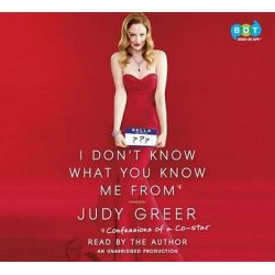 I Don't Know What You Know Me from, Confessions of a Co-Star Audio Book (Audio CD) by Judy Greer, 9780804149174. Buy the audio book online.