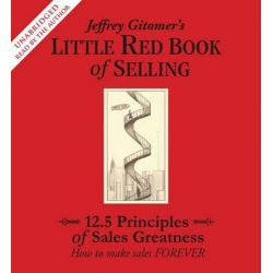 Jeffrey Gitomer's Little Red Book of Selling, 12.5 Principles of Sales Greatness: How to Make Sales Forever Audio Book (Audio CD) by Jeffrey Gitomer, 9780743572545. Buy the audio book onli