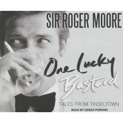 One Lucky Bastard, Tales from Tinseltown Audio Book (Audio CD) by Roger Moore, 9781494506773. Buy the audio book online.