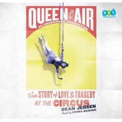 Queen of the Air, A True Story of Love & Tragedy at the Circus Audio Book (Audio CD) by Dean Jensen, 9780385362535. Buy the audio book online.