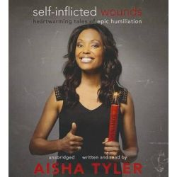 Self-Inflicted Wounds, Heartwarming Tales of Epic Humiliation Audio Book (Audio CD) by Aisha Tyler, 9781482991819. Buy the audio book online.