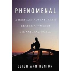 Phenomenal, A Hesitant Adventurer's Search for Wonder in the Natural World Audio Book (Audio CD) by Leigh Ann Henion, 9781101887783. Buy the audio book online.