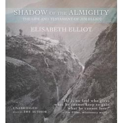 Shadow of the Almighty, The Life and Testament of Jim Elliot Audio Book (Audio CD) by Elisabeth Elliot, 9781441784186. Buy the audio book online.