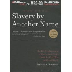 Slavery by Another Name, The Re-Enslavement of Black Americans from the Civil War to World War II Audio Book (Audio CD) by Douglas A Blackmon, 9781480528826. Buy the audio book online.