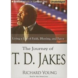 The Journey of T. D. Jakes, Living a Life of Faith, Blessing, and Favor Audio Book (Audio CD) by Richard Young, 9781423382904. Buy the audio book online.