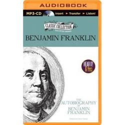 The Autobiography of Benjamin Franklin, Classic Collection (Brilliance Audio) Audio Book (Audio CD) by Benjamin Franklin, 9781491534113. Buy the audio book online.