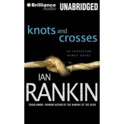 Knots and Crosses, Inspector Rebus Mysteries Audio Book (Audio CD) by Ian Rankin, 9781480523784. Buy the audio book online.