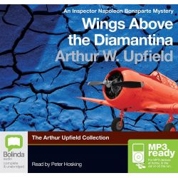 Wings Above the Diamantina (MP3), Inspector Napoleon Bonaparte #3 Audio Book (MP3 CD) by Arthur W. Upfield, 9781743135921. Buy the audio book online.