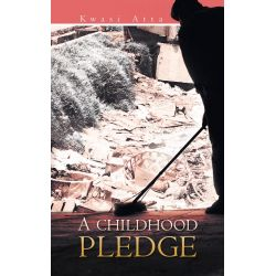 Booktopia eBooks - A CHILDHOOD PLEDGE by Kwasi Atta. Download the eBook, 9781491884003.