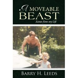 Booktopia eBooks - A Moveable Beast, Scenes from My Life by Barry H. Leeds. Download the eBook, 9781491897911.