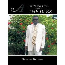 Booktopia eBooks - A COURAGEOUS WALK IN THE DARK by Rohan Brown. Download the eBook, 9781462031450.
