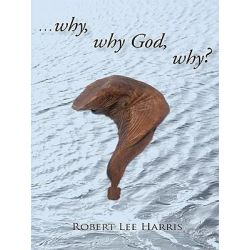 Booktopia eBooks - ...why, why God, why? by Robert Lee Harris. Download the eBook, 9781450276498.