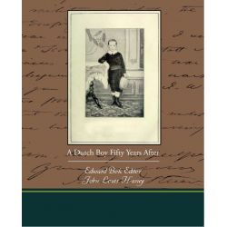 Booktopia eBooks - A Dutch Boy Fifty Years After (ebook) by Edward Bok. Download the eBook, 9781438570464.
