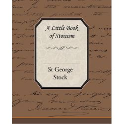 Booktopia eBooks - A Little Book of Stoicism (eBook) by St George Stock. Download the eBook, 9781438568843.
