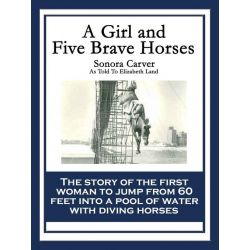 Booktopia eBooks - A Girl and Five Brave Horses by Sonora Carver. Download the eBook, 9781633840683.