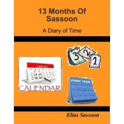 Booktopia eBooks - 13 Months of Sassoon, A Diary of Time by Elias Sassoon. Download the eBook, 9781312047464.