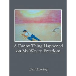 Booktopia eBooks - A Funny Thing Happened on My Way to Freedom by Desi Sanchez. Download the eBook, 9781475955217.